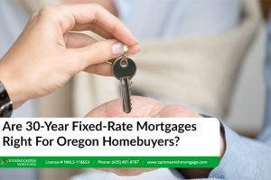 Are 30-Year Fixed-Rate Mortgages Right For Oregon Homebuyers?