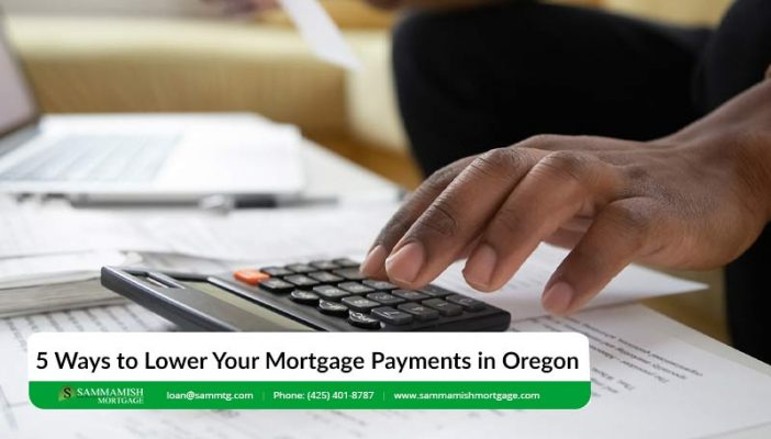 Ways to Lower Your Mortgage Payments in Oregon