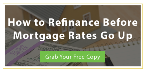 How To Refinance Before Mortgage Rates Go Up