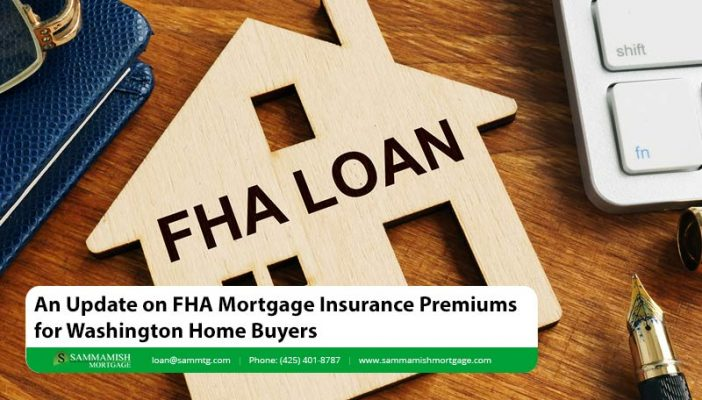 An Update on FHA Mortgage Insurance Premiums for Washington Home Buyers