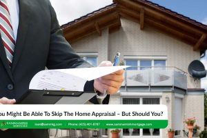 Buying A Home: You Might Be Able To Skip The Home Appraisal – But Should You?