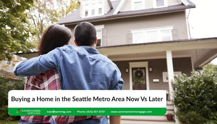 Buying a Home in the Seattle Metro Area Now Vs Later
