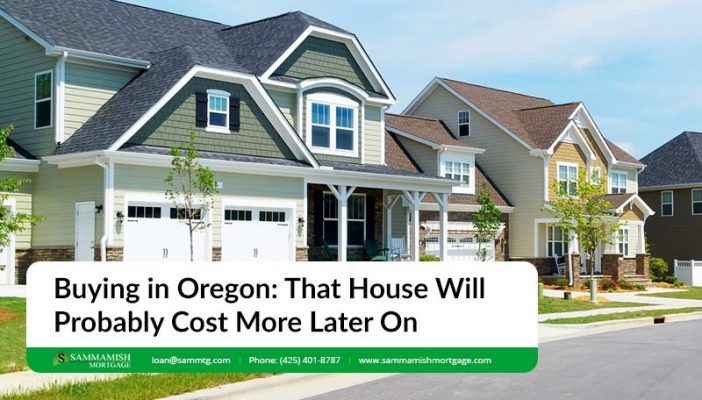 Buying in Oregon That House Will Probably Cost More