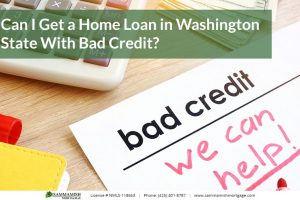 Can I Get a Home Loan in Washington State With Bad Credit?