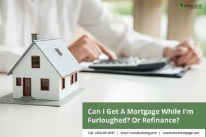 Can I Get A Mortgage While I'm Furloughed? Or Refinance?