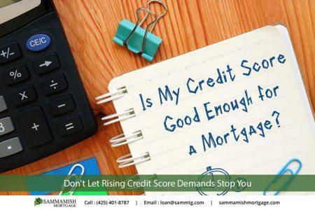 Dont Let Rising Credit Score Demands Stop You