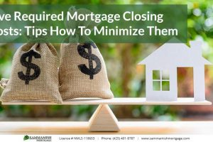 Five Required Mortgage Closing Costs: Tips How To Minimize Them