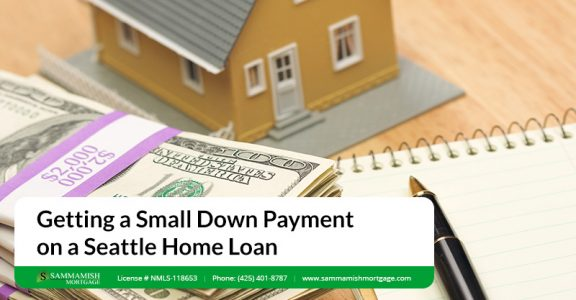 Getting a Small Down Payment on a Seattle Home Loan
