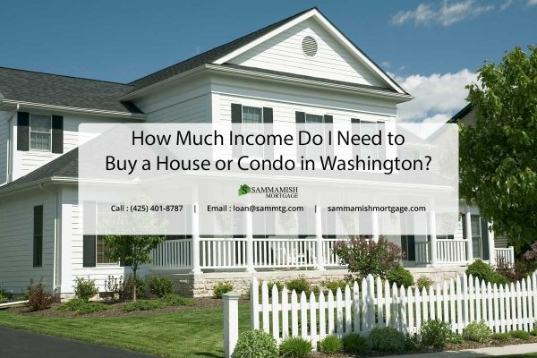 How Much Income Do I Need to Buy a House or Condo in Washington