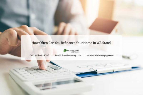 How Often Can You Refinance Your Home in WA State