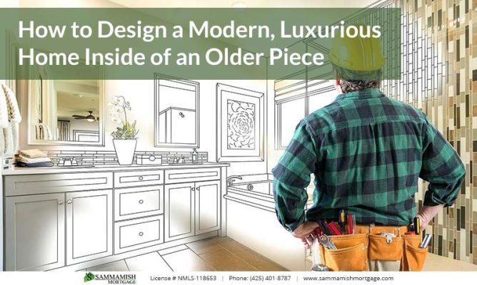 How to Design a Modern Luxurious Home Inside of an Older Piece