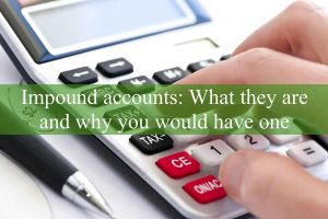 Impound Accounts: What They Are and Why You Would Have One