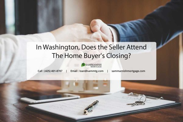 In Washington Does the Seller Attend the Home Buyers Closing