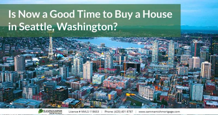 Is Now a Good Time to Buy a House in Seattle Washington