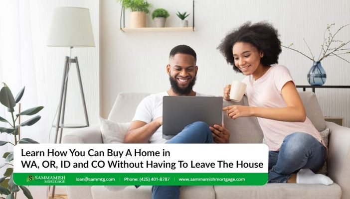 Learn How You Can Buy A Home in WA OR ID and CO without Having To Leave The House