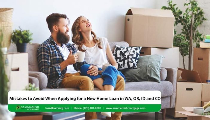 Mistakes to Avoid When Applying for a New Home Loan in WA OR ID and CO
