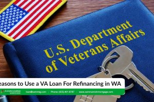 5 Sensible Reasons to Use a VA Loan For Refinancing in WA