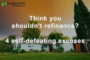 Think You Shouldn't Refinance? 4 Self-Defeating Excuses