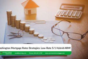 Washington Mortgage Rates Strategies: Low-Rate 5/1 Hybrid ARM!