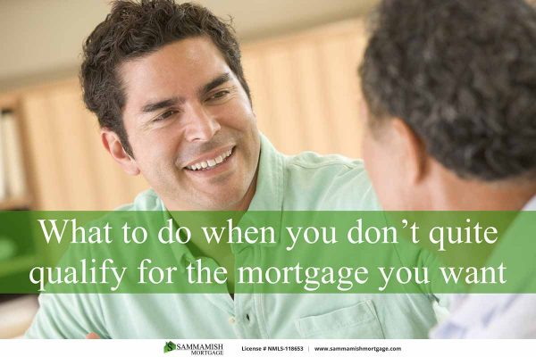 What To Do When You Dont Qualify For The Mortgage You Want