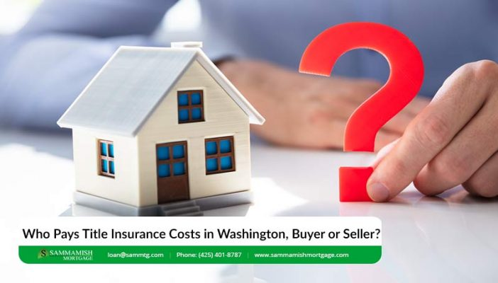 Who Pays Title Insurance Costs in Washington Buyer or Seller