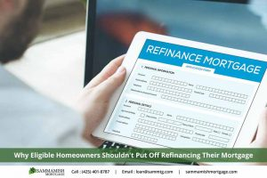 Why Eligible Homeowners Shouldn't Put Off Refinancing Their Mortgage