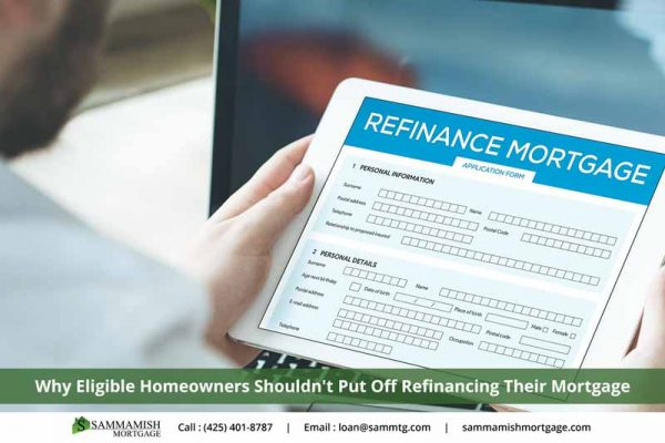 Why Eligible Homeowners Shouldnt Put Off Refinancing Their Mortgage