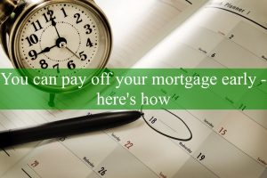 You can pay off your mortgage early – here's how